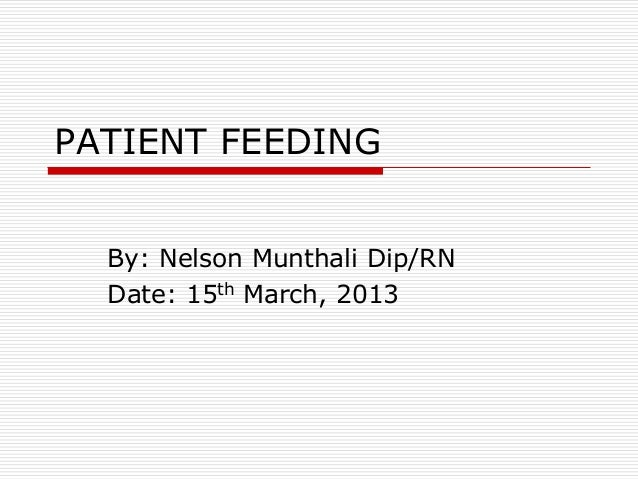PATIENT FEEDING  By: Nelson Munthali Dip/RN  Date: 15th March, 2013