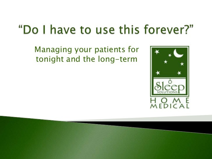 Managing your patients fortonight and the long-term