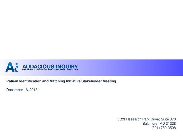 Patient Identification and Matching Initiative Stakeholder Meeting December 16, 2013  NOTICE: Proprietary and Confidential...