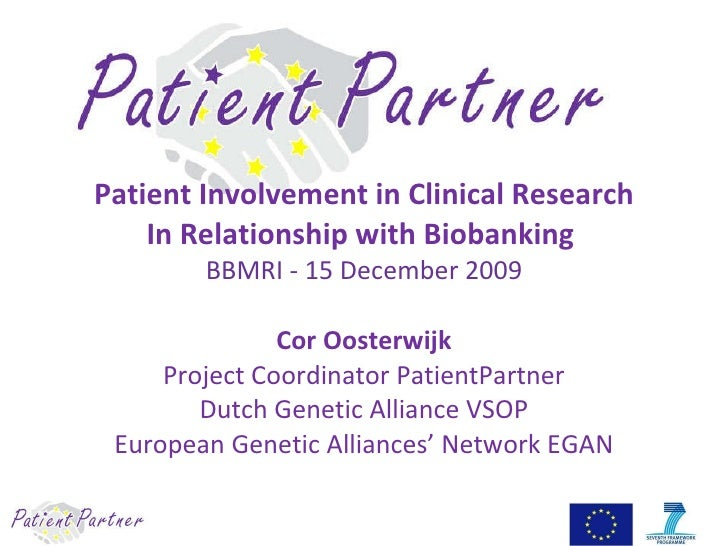 Patient Involvement in Clinical Research In Relationship with Biobanking  BBMRI - 15 December 2009 Cor Oosterwijk Project ...