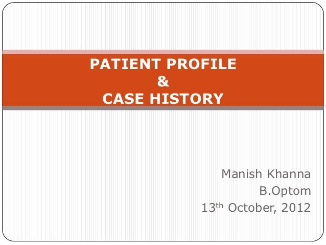 PATIENT PROFILE       & CASE HISTORY              Manish Khanna                     B.Optom           13th October, 2012