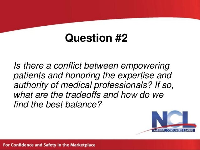 Question #2Is there a conflict between empoweringpatients and honoring the expertise andauthority of medical professionals...