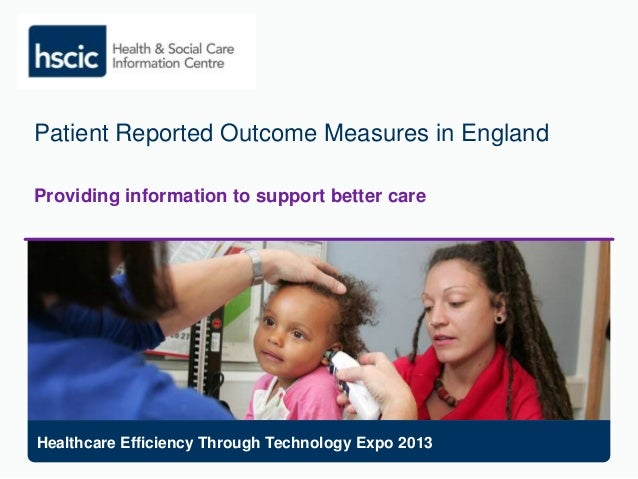 Patient Reported Outcome Measures in England Providing information to support better care Healthcare Efficiency Through Te...
