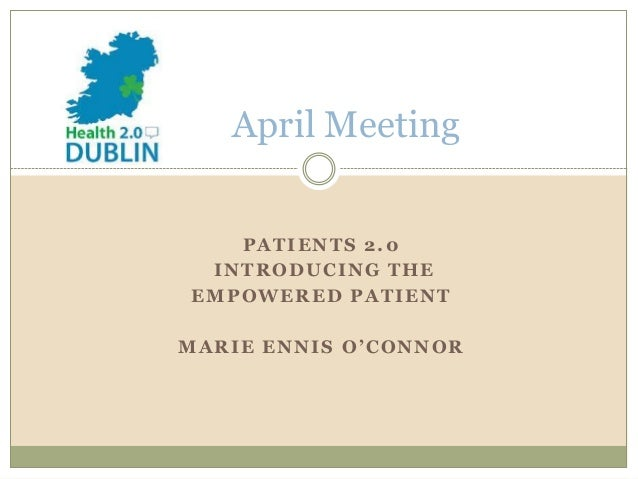 April Meeting   PATIENTS 2.0 INTRODUCING THEEMPOWERED PATIENTMARIE ENNIS O'CONNOR