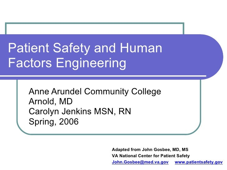Patient Safety and Human Factors Engineering Anne Arundel Community College Arnold, MD Carolyn Jenkins MSN, RN Spring, 200...