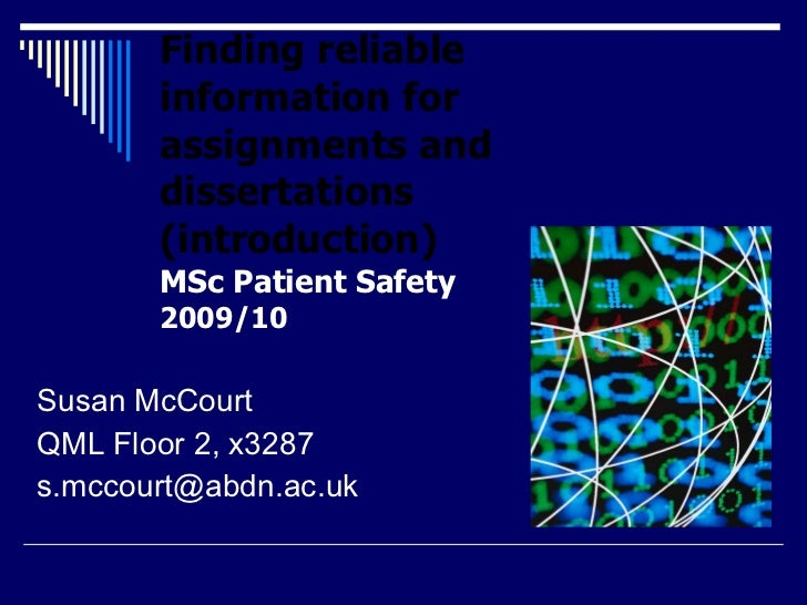 Finding reliable information for assignments and dissertations (introduction) MSc Patient Safety 2009/10 <ul><li>Susan McC...