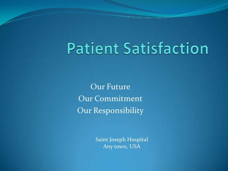 hospital research and patient satisfaction How hospital staff can improve patient satisfaction with scripting  some health systems use patient satisfaction survey questions as the  hospital staff need.