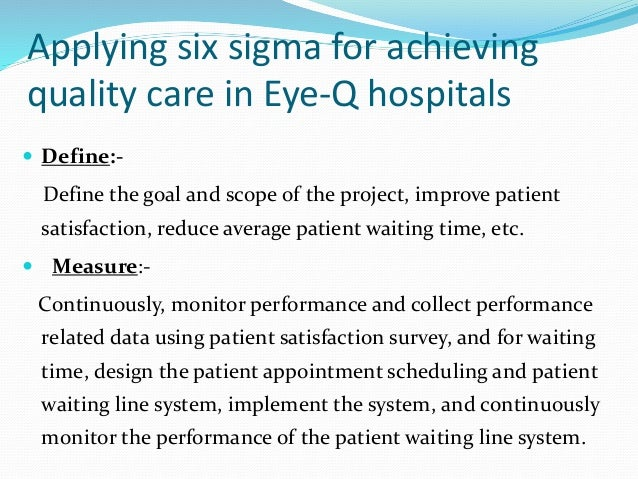 six sigma at academic medical hospital Six sigma at academic medical hospital introduction: six sigma is a business management strategy designed to meet customer needs and process capability six sigma seeks to improve the quality of process outputs by identifying and removing the causes of defects and minimizing variability in manufacturing and business processes.
