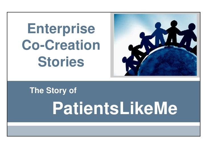 Enterprise Co-Creation Stories<br />The Story of<br />PatientsLikeMe<br />