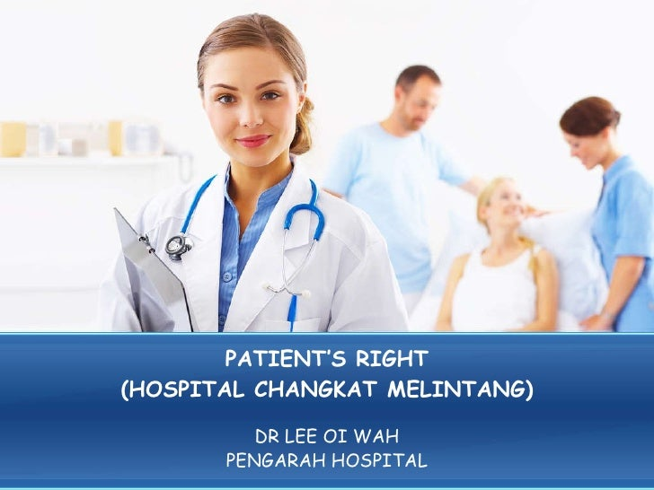 PATIENT'S RIGHT (HOSPITAL CHANGKAT MELINTANG) DR LEE OI WAH PENGARAH HOSPITAL