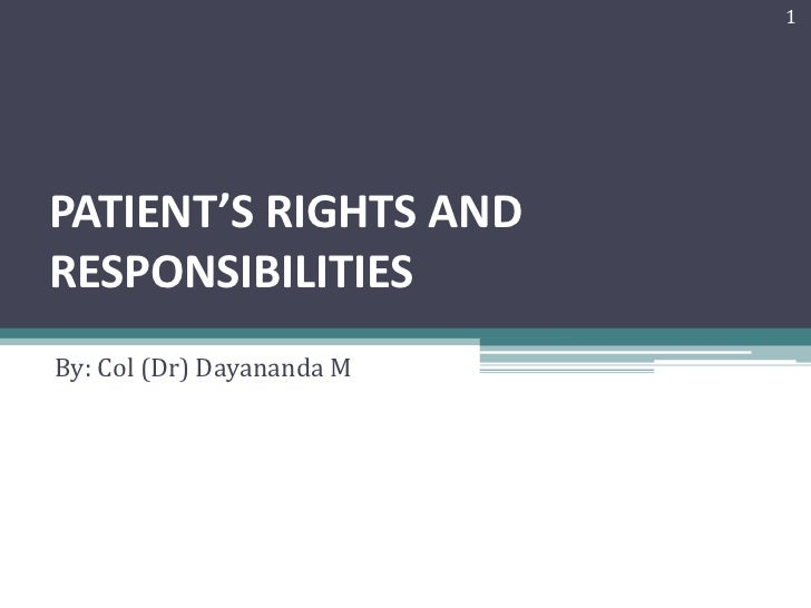 1PATIENT'S RIGHTS ANDRESPONSIBILITIESBy: Col (Dr) Dayananda M