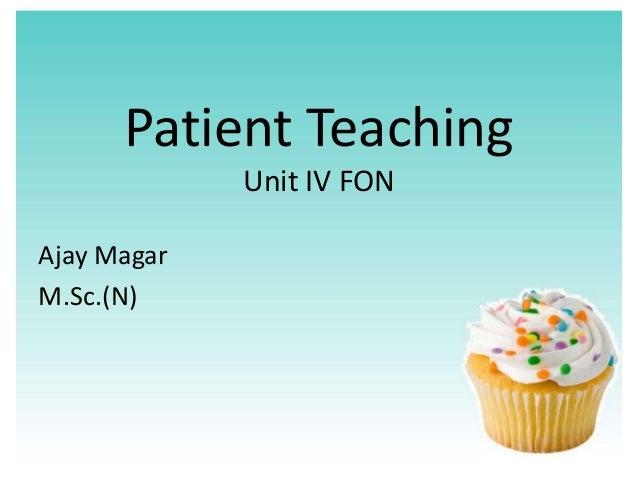 Patient Teaching             Unit IV FONAjay MagarM.Sc.(N)