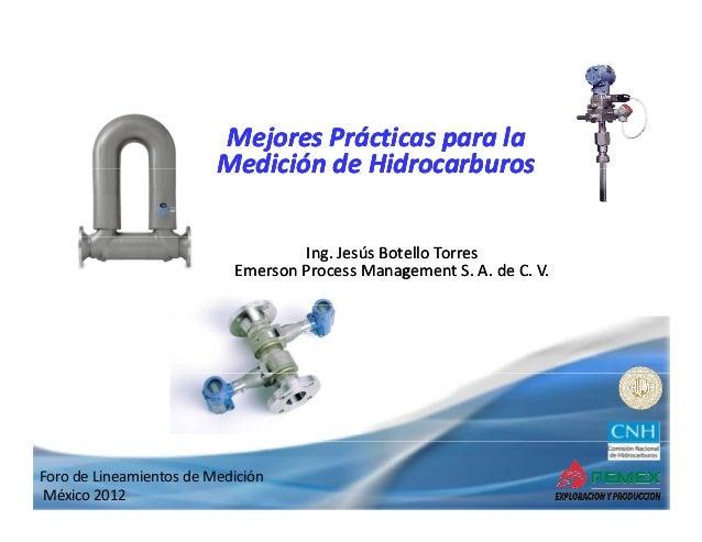 MejoresPrácticasparala MedicióndeHidrocarburos Medición de Hidrocarburos Ing.JesúsBotelloTorres EmersonProcess E...