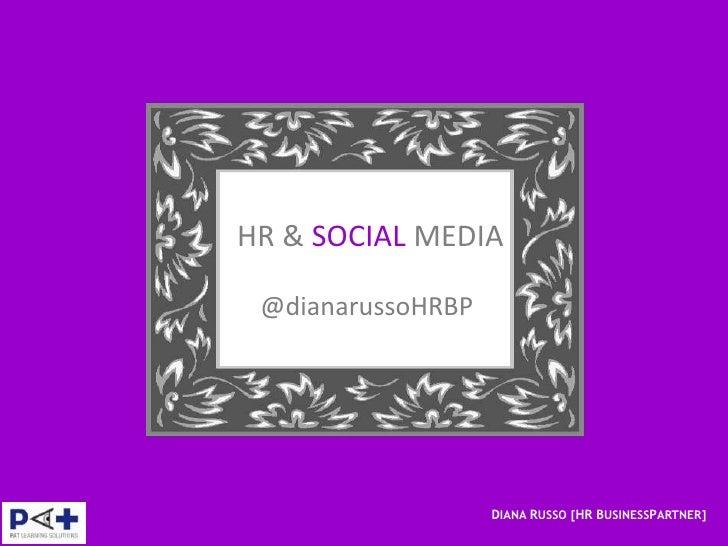 HR & SOCIAL MEDIA @dianarussoHRBP                   DIANA RUSSO [HR BUSINESSPARTNER]