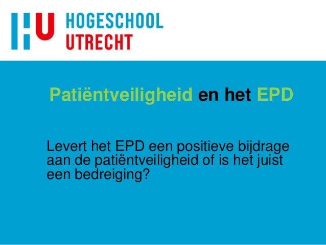 Patiëntveiligheid en het EPD Levert het EPD een positieve bijdrage aan de patiëntveiligheid of is het juist een bedreiging?
