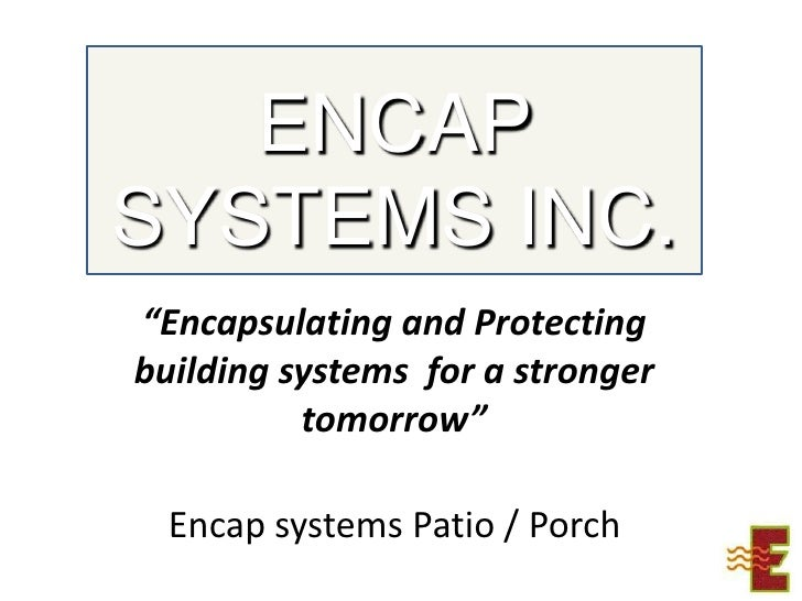 """ENCAP SYSTEMS INC.<br />""""Encapsulating and Protecting building systems  for a stronger tomorrow""""<br />Encap systems Patio ..."""
