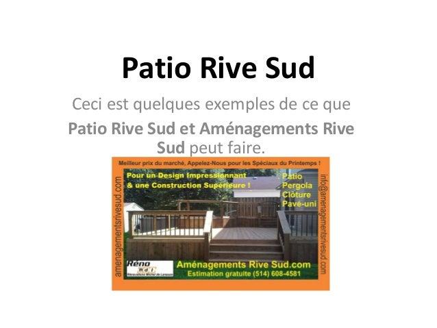 Patio Rive SudCeci est quelques exemples de ce quePatio Rive Sud et Aménagements Rive            Sud peut faire.
