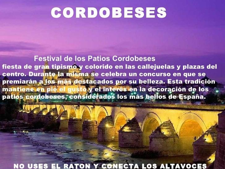 CORDOBESES         Festival de los Patios Cordobesesfiesta de gran tipismo y colorido en las callejuelas y plazas delcentr...