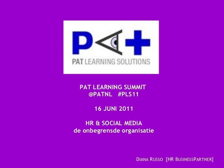 PAT LEARNING SUMMIT  @PATNL  #PLS11 16 JUNI 2011 HR & SOCIAL MEDIA de onbegrensde organisatie