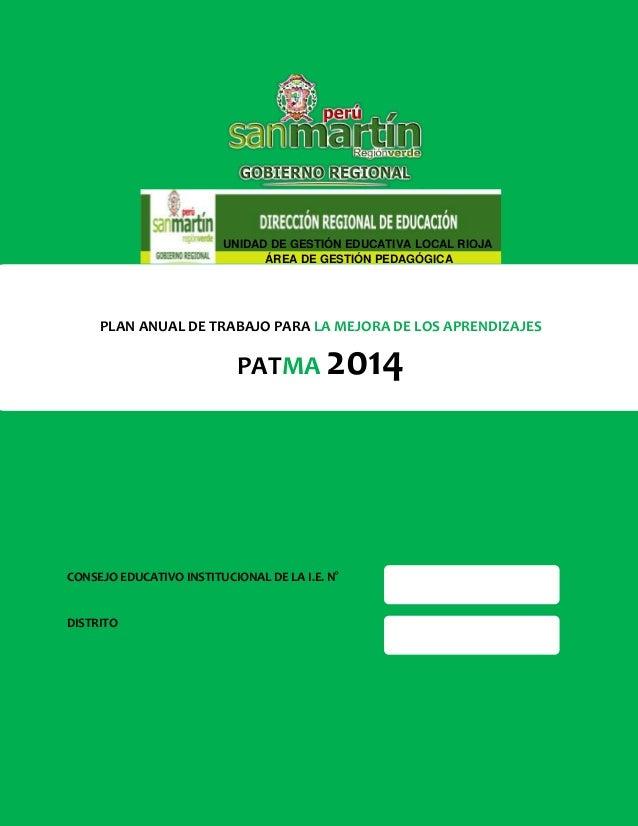1 PLAN ANUAL DE TRABAJO PARA LA MEJORA DE LOS APRENDIZAJES PATMA 2014 CONSEJO EDUCATIVO INSTITUCIONAL DE LA I.E. N° DISTRI...