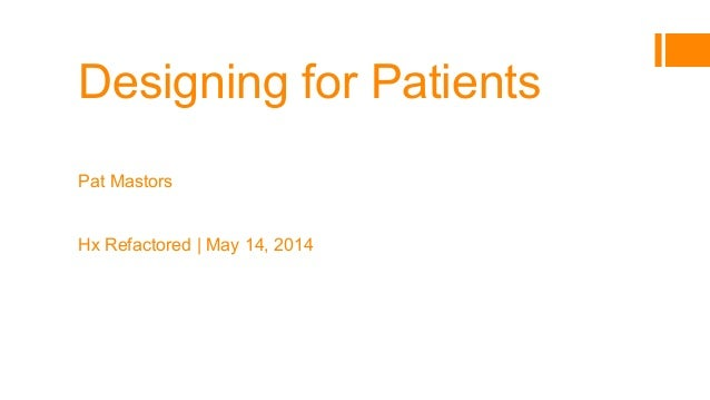 Designing for Patients Designing for Ourselves Pat Mastors President   Co-Founder The Patient Voice Institute Hx Refactore...