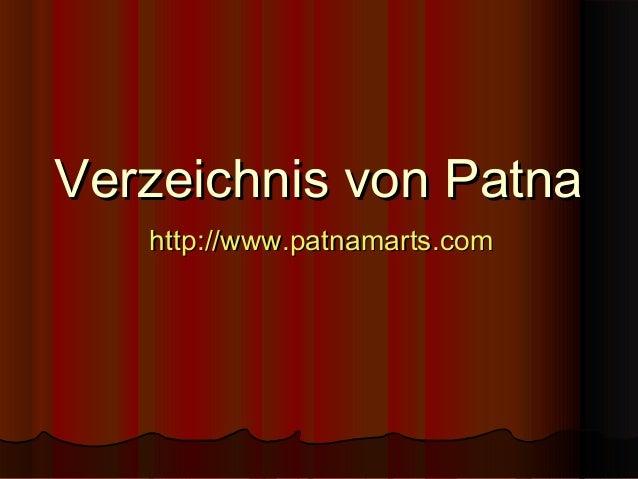 Verzeichnis von PatnaVerzeichnis von Patna http://www.patnamarts.comhttp://www.patnamarts.com