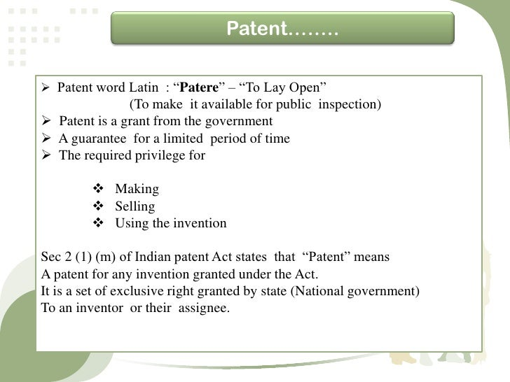 """Patent…….. Patent word Latin : """"Patere"""" – """"To Lay Open""""               (To make it available for public inspection) Paten..."""