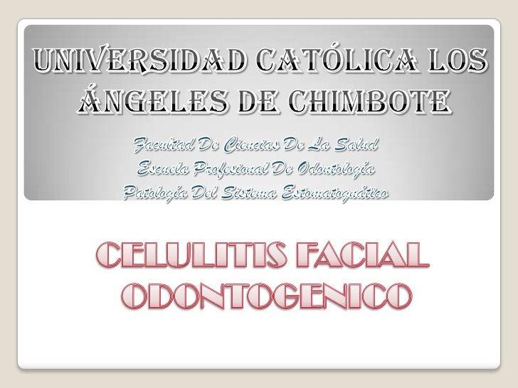 La Celulitis Odontógena es una de las infecciones más frecuente y la urgencia másgrave que puede presentarse en la práctic...