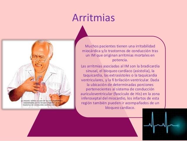 Arritmias Muchos pacientes tienen una irritabilidad miocárdica y/o trastornos de conducción tras un IM que originan arritm...