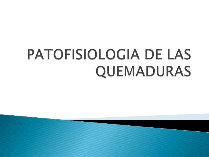 Patofisiologia de las quemaduras