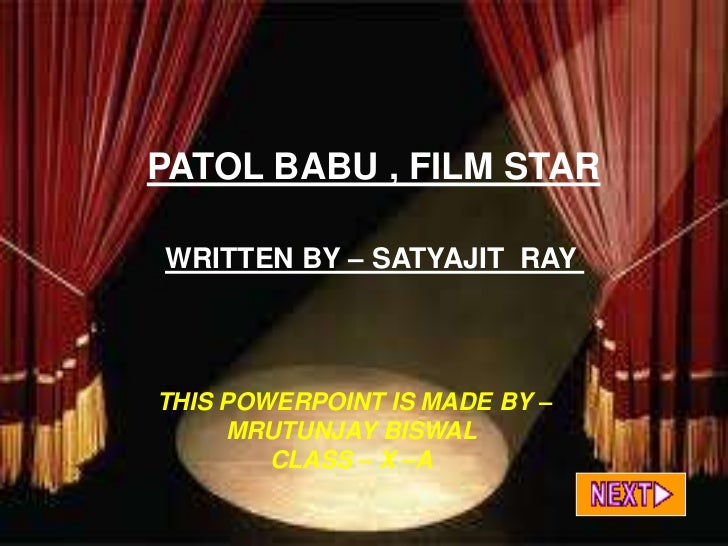 PATOL BABU , FILM STARPATOL BABU, FILM STAR   WRITTEN BY – SATYAJIT RAY          MADE BY-      MRUTUNJAY BISWAL         CL...