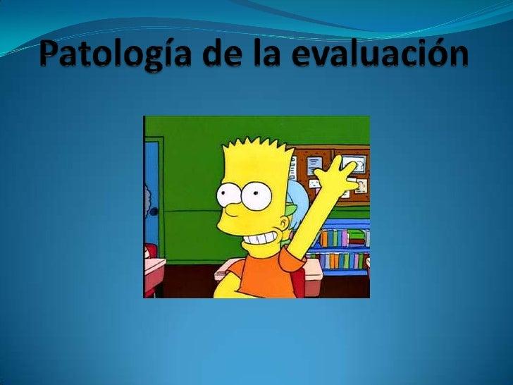 PATOLOGIA DE LA EVALUACION