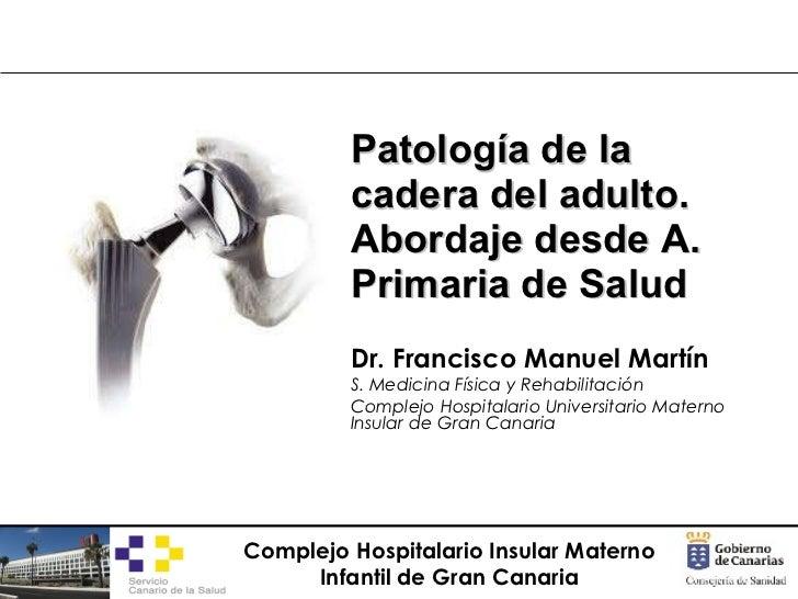 Dr. Francisco Manuel Martín S. Medicina Física y Rehabilitación Complejo Hospitalario Universitario Materno Insular de Gra...