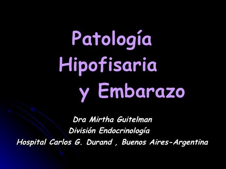 Patología Hipofisaria    y Embarazo Dra Mirtha Guitelman División Endocrinología  Hospital Carlos G. Durand , Buenos Aires...