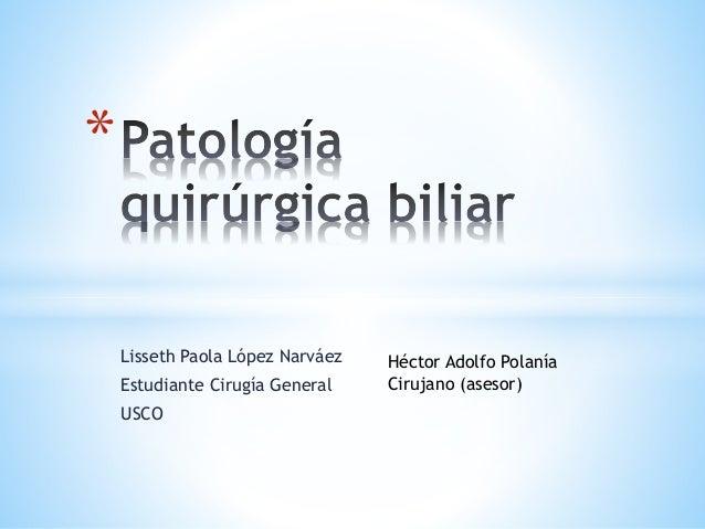 Lisseth Paola López Narváez  Estudiante Cirugía General  USCO  *  Héctor Adolfo Polanía  Cirujano (asesor)