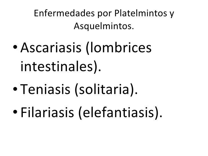 Enfermedades por Platelmintos y Asquelmintos. <ul><li>Ascariasis (lombrices intestinales). </li></ul><ul><li>Teniasis (sol...