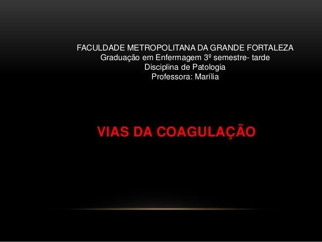 FACULDADE METROPOLITANA DA GRANDE FORTALEZA  Graduação em Enfermagem 3º semestre- tarde  Disciplina de Patologia  Professo...