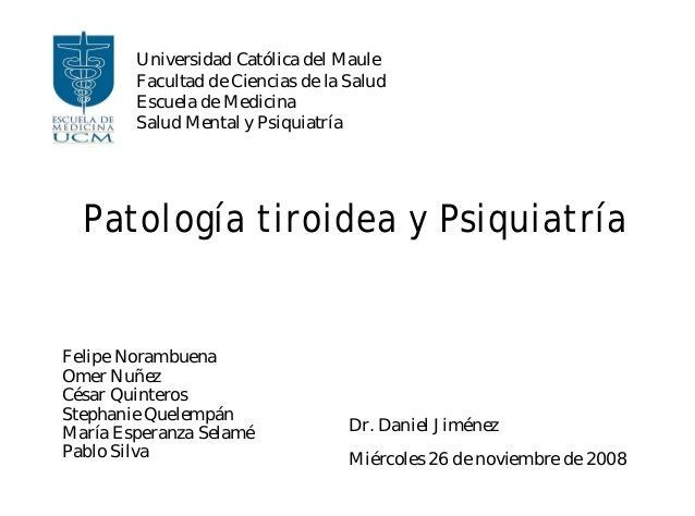 Patología tiroidea y PsiquiatríaUniversidad Católica del MauleFacultad de Ciencias de la SaludEscuela de MedicinaSalud Men...