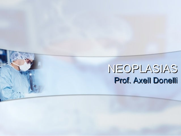 NEOPLASIAS Prof. Axell Donelli
