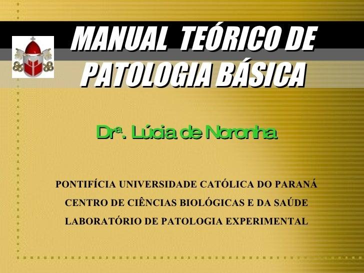 MANUAL  TEÓRICO DE PATOLOGIA BÁSICA PONTIFÍCIA UNIVERSIDADE CATÓLICA DO PARANÁ CENTRO DE CIÊNCIAS BIOLÓGICAS E DA SAÚDE LA...