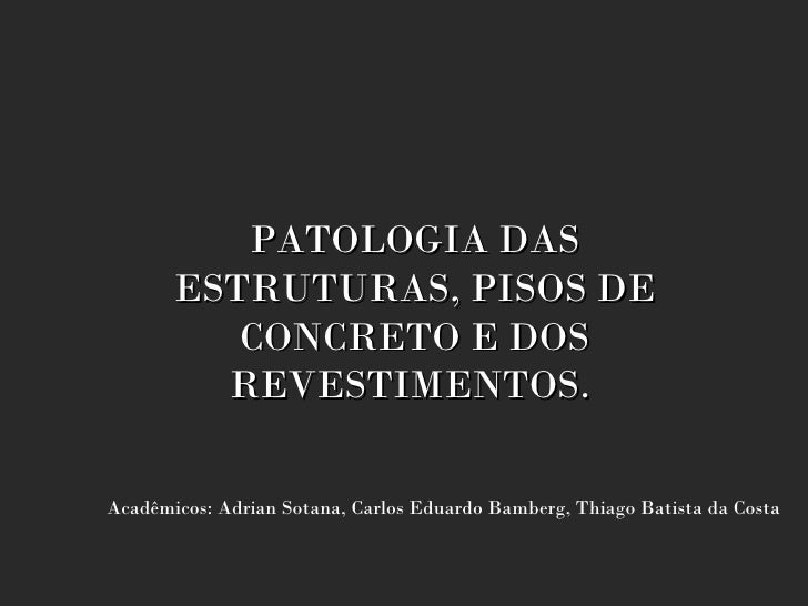Patologia das estruturas, piso concreto e revestimentos.