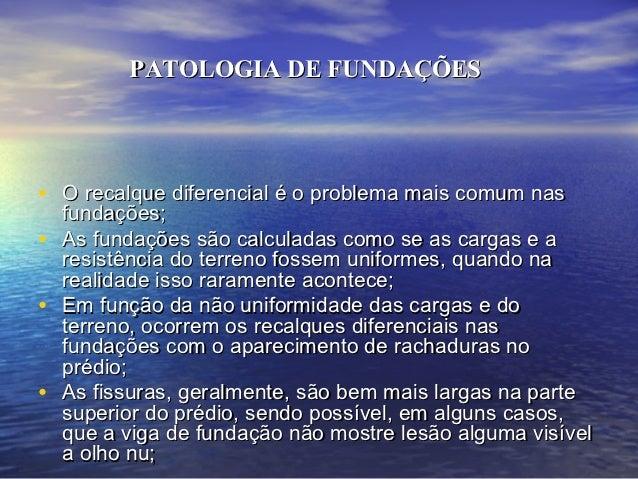 PATOLOGIA DE FUNDAÇÕES• O recalque diferencial é o problema mais comum nas    fundações;•   As fundações são calculadas co...