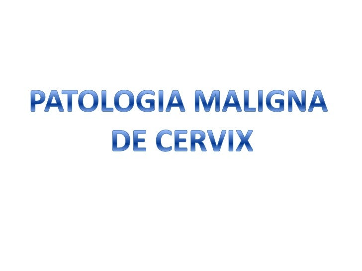 PATOLOGIA MALIGNA <br />DE CERVIX<br />