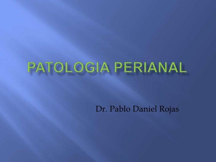 PATOLOGIA PERIANAL<br />Dr. Pablo Daniel Rojas<br />