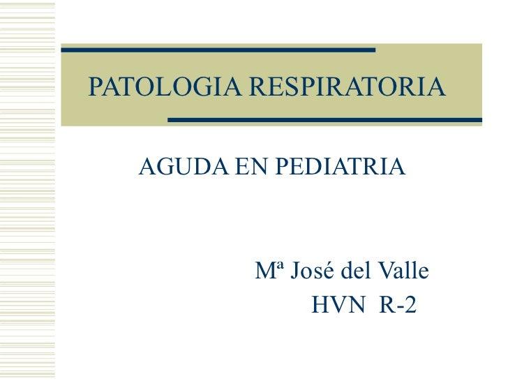 Patologia respiratoria infantil  r2 mª josé