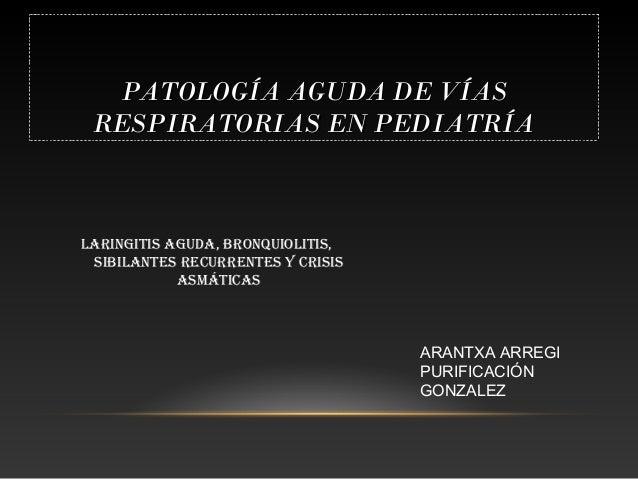 PATOLOGÍA AGUDA DE VÍASPATOLOGÍA AGUDA DE VÍAS RESPIRATORIAS EN PEDIATRÍARESPIRATORIAS EN PEDIATRÍA LARINGITIS AGUDA, BRON...