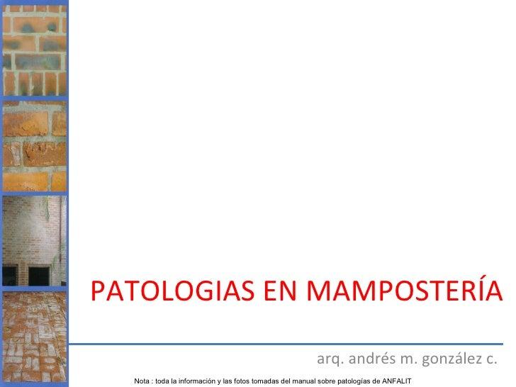 PATOLOGIAS EN MAMPOSTERÍA                                                         arq. andrés m. gonzález c.  Nota : toda ...
