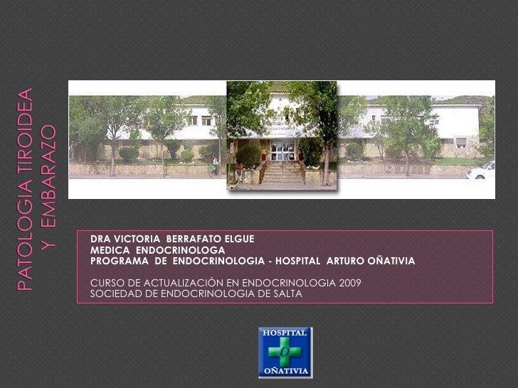 <ul><li>DRA VICTORIA  BERRAFATO ELGUE </li></ul><ul><li>MEDICA  ENDOCRINOLOGA </li></ul><ul><li>PROGRAMA  DE  ENDOCRINOLOG...
