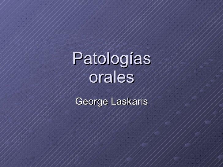 Patologías orales George Laskaris