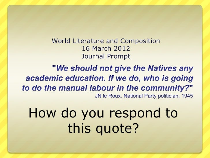 World Literature and Composition            16 March 2012            Journal PromptHow do you respond to     this quote?